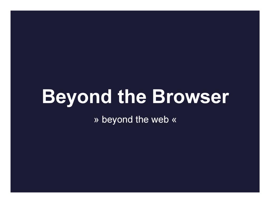 Beyond the Browser » beyond the web «