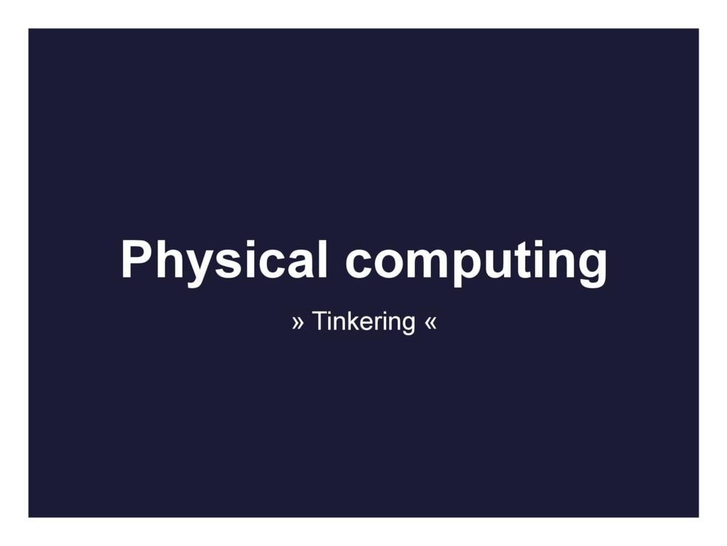 Physical computing » Tinkering «