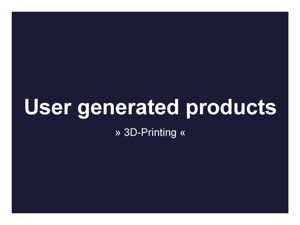 User generated products » 3D-Printing «