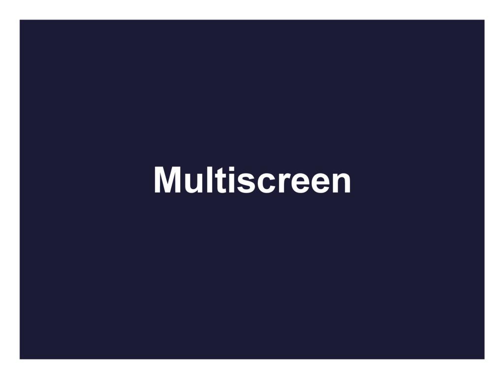 Multiscreen