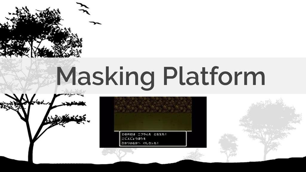 Masking Platform