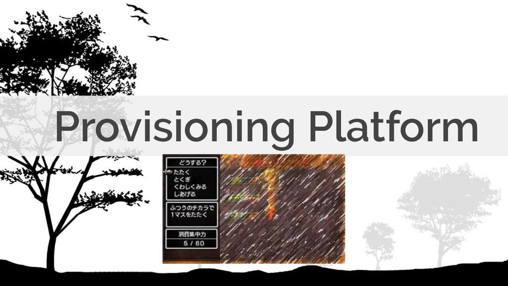 Provisioning Platform