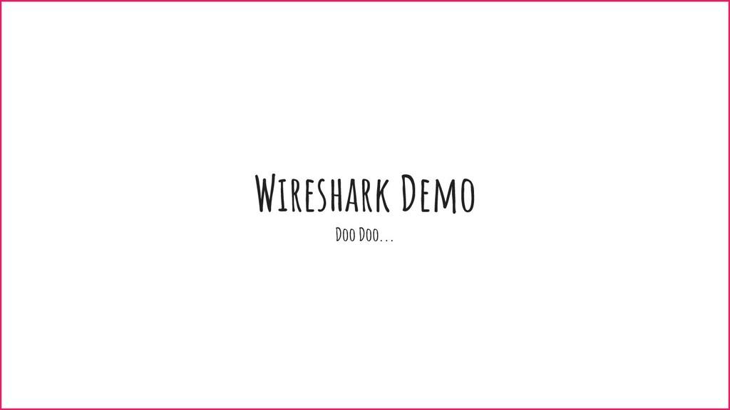 Wireshark Demo Doo Doo...