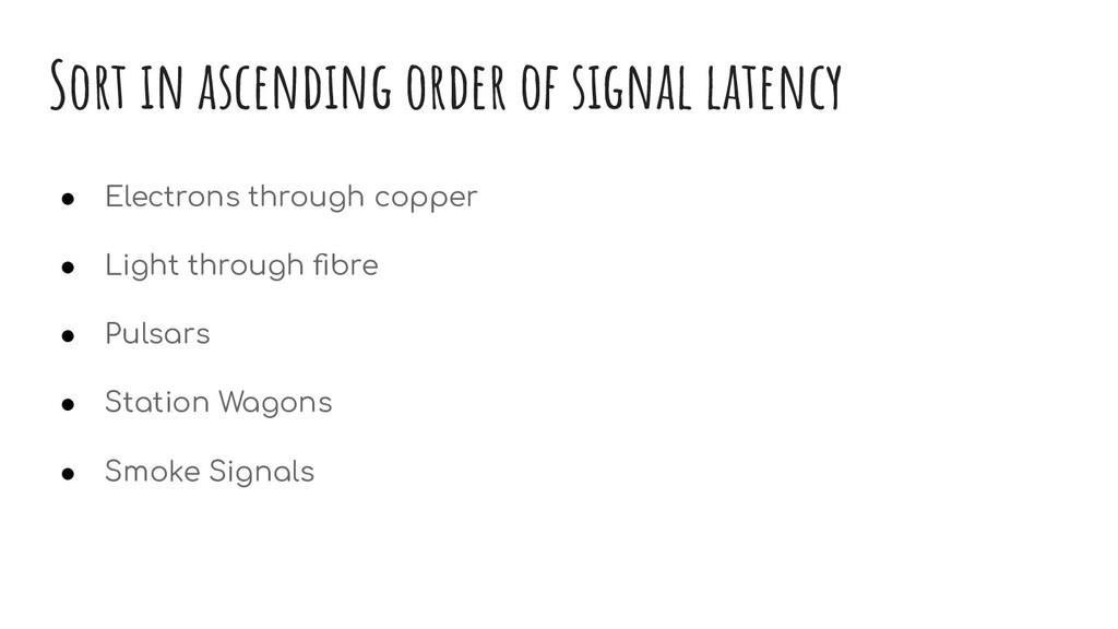 Sort in ascending order of signal latency ● Ele...