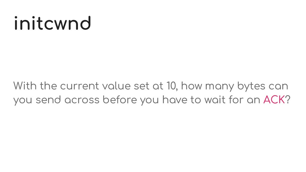 initcwnd With the current value set at 10, how ...