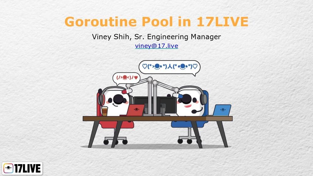 Goroutine Pool in 17LIVE Viney Shih, Sr. Engine...