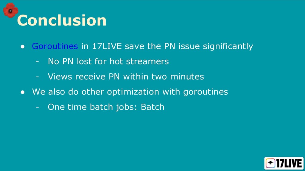 Conclusion ● Goroutines in 17LIVE save the PN i...