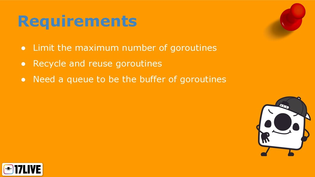 Requirements ● Limit the maximum number of goro...