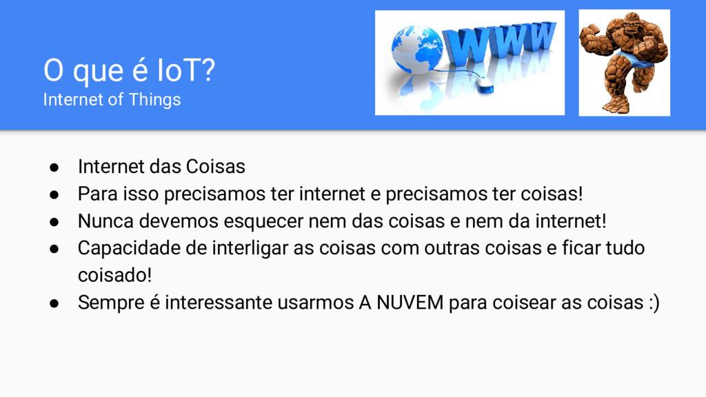 O que é IoT? Internet of Things ● Internet das ...