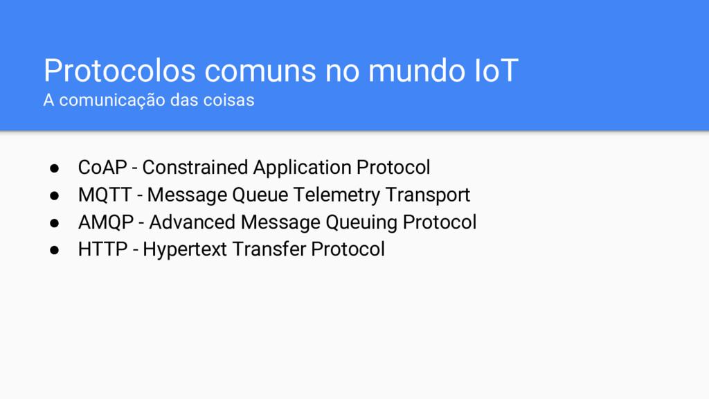 Protocolos comuns no mundo IoT A comunicação da...