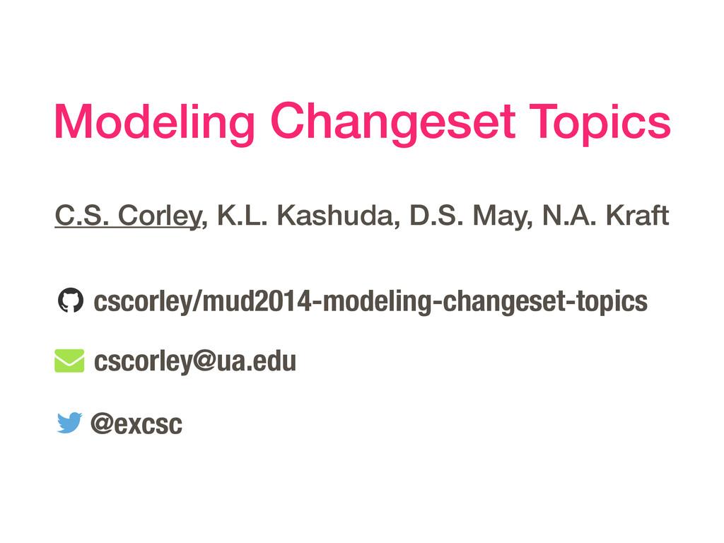 Modeling Changeset Topics C.S. Corley, K.L. Kas...