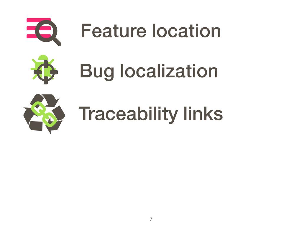 7 Feature location Bug localization Ɲ Traceabil...
