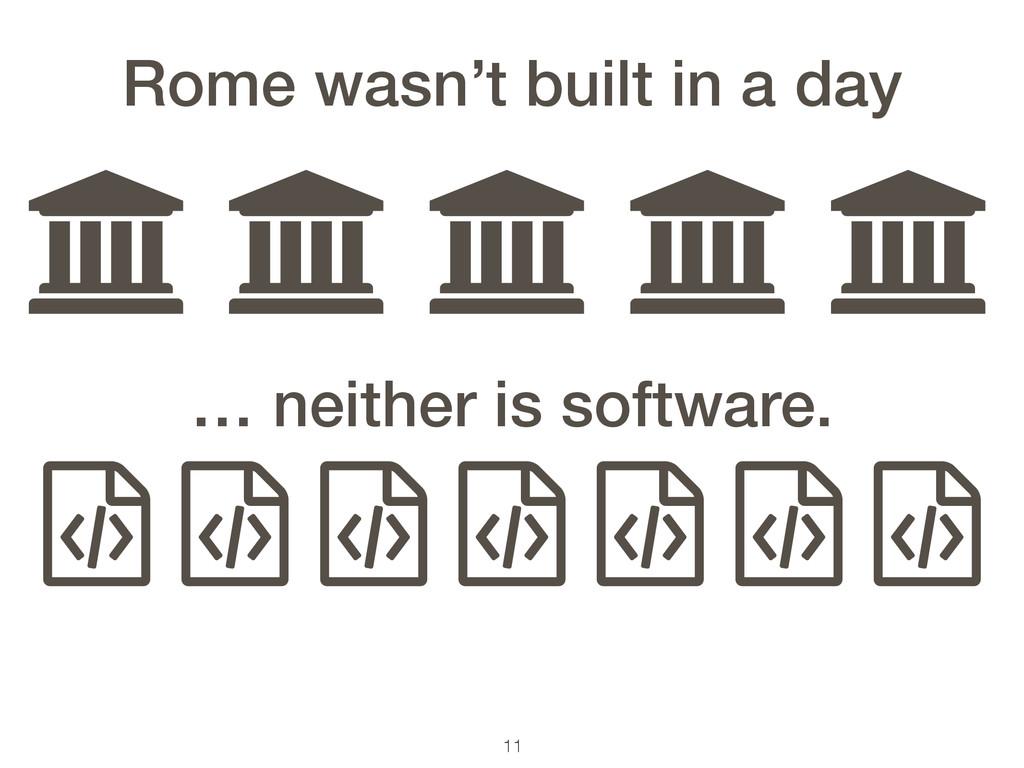 11 ƃ ƃ ƃ ƃ ƃ Rome wasn't built in a day ƭ ƭ ƭ ƭ...