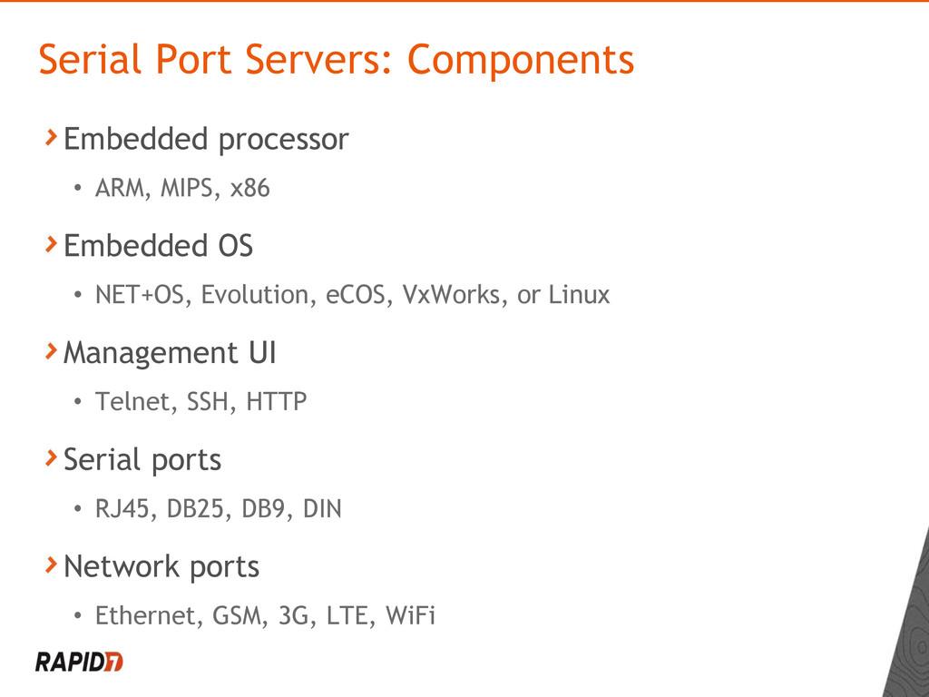 Embedded processor • ARM, MIPS, x86 Embedded OS...