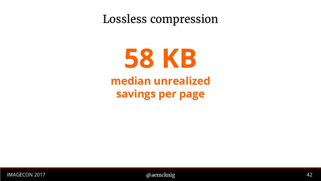 42 IMAGECON 2017 @aemcknig Lossless compression...