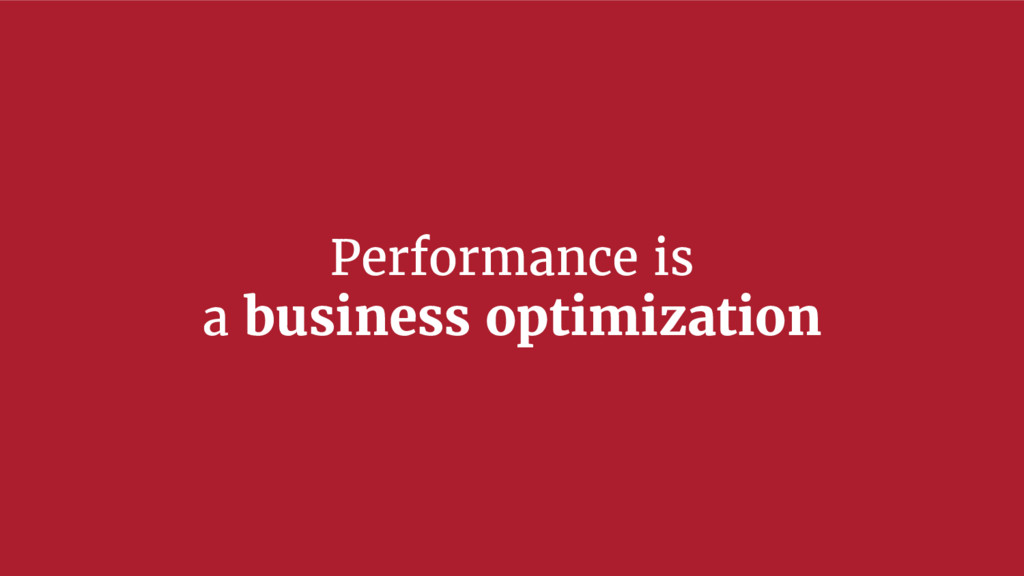 Performance is a business optimization