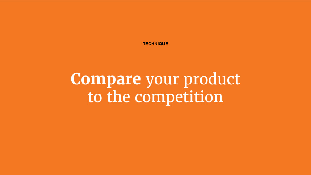 Compare your product to the competition TECHNIQ...