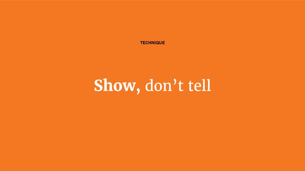 Show, don't tell TECHNIQUE