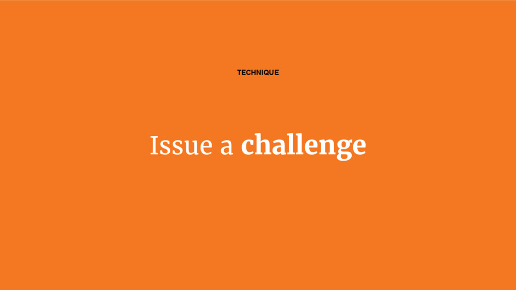 Issue a challenge TECHNIQUE