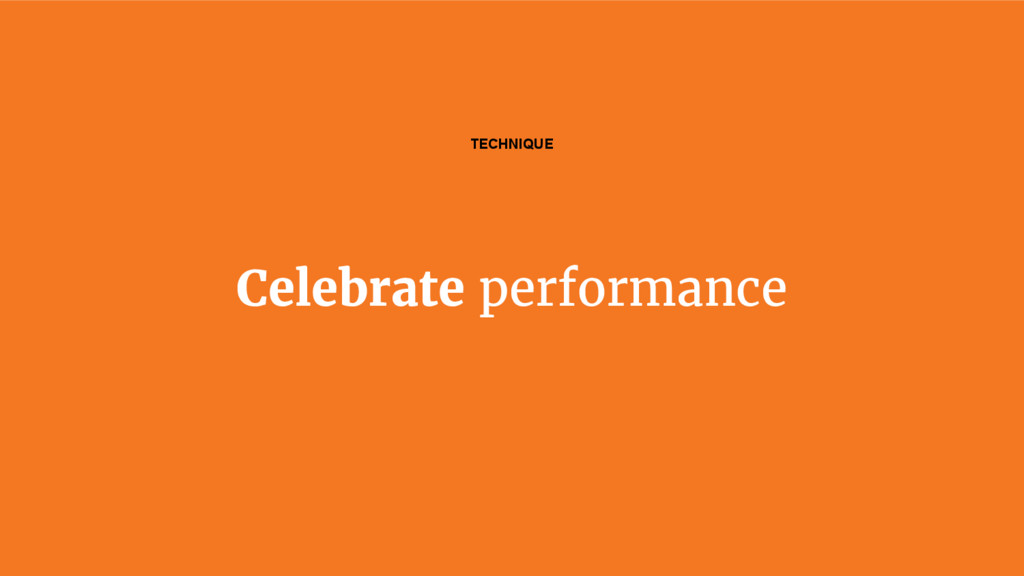 Celebrate performance TECHNIQUE