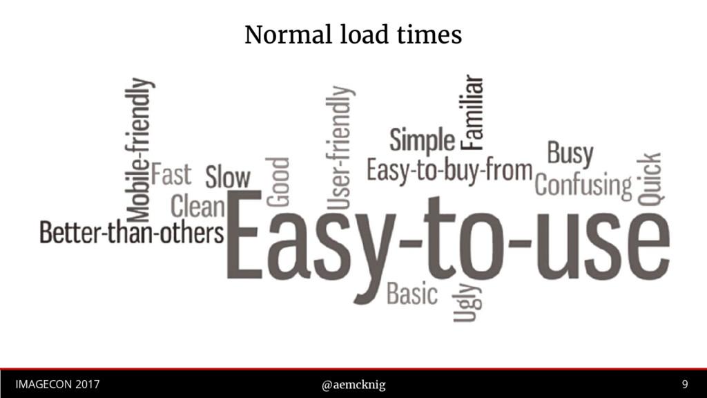 9 IMAGECON 2017 @aemcknig Normal load times