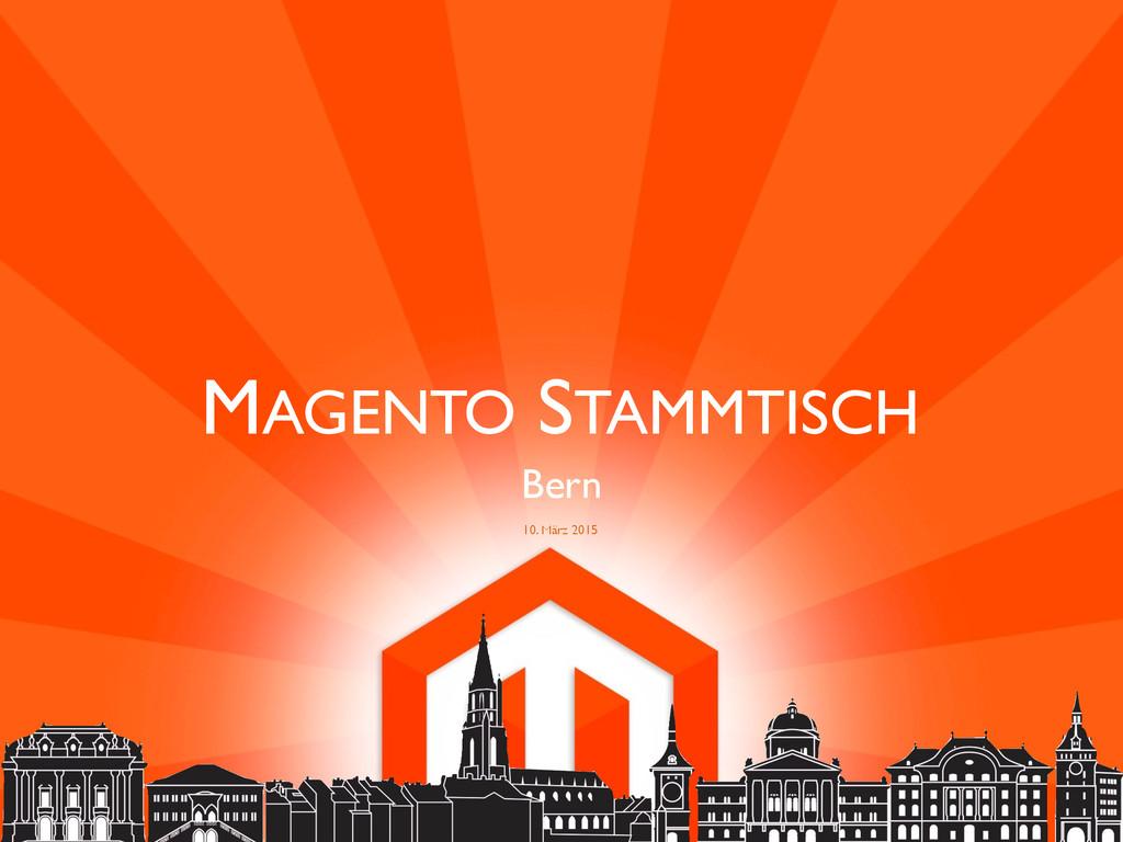 MAGENTO STAMMTISCH Bern 10. März 2015