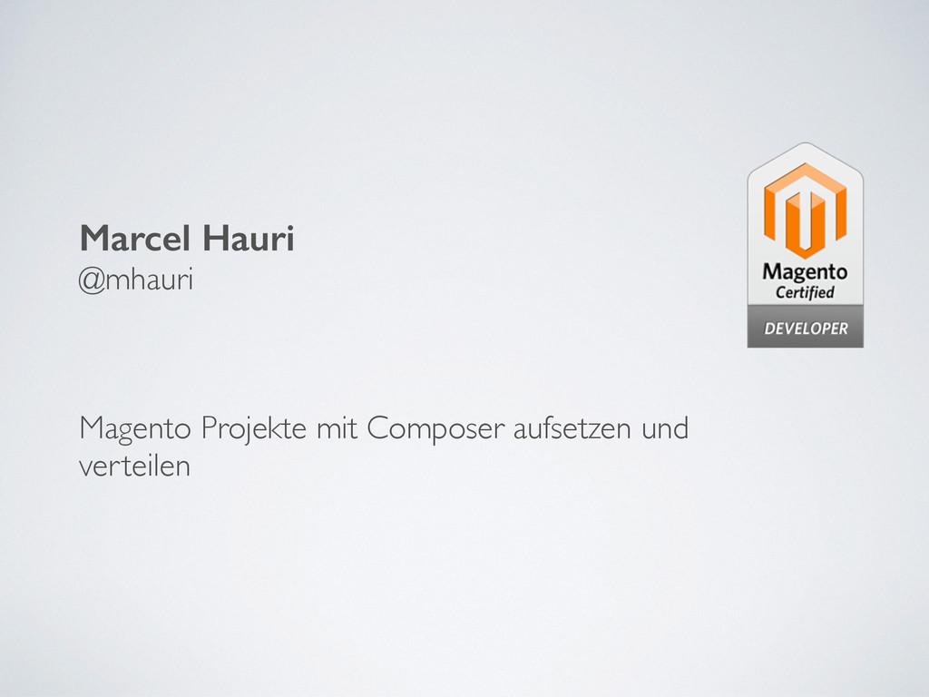Marcel Hauri @mhauri  ! ! ! Magento Projekte ...