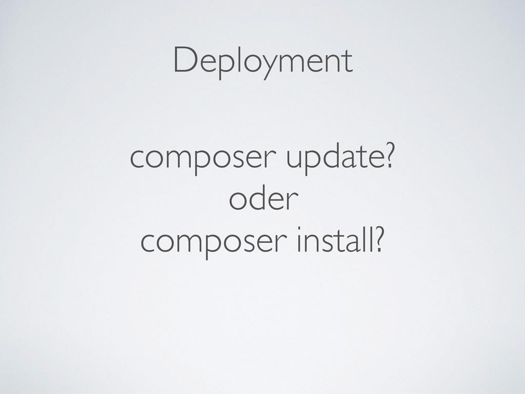 composer update?  oder  composer install? D...