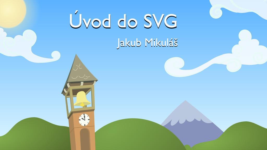 Úvod do SVG Jakub Mikuláš