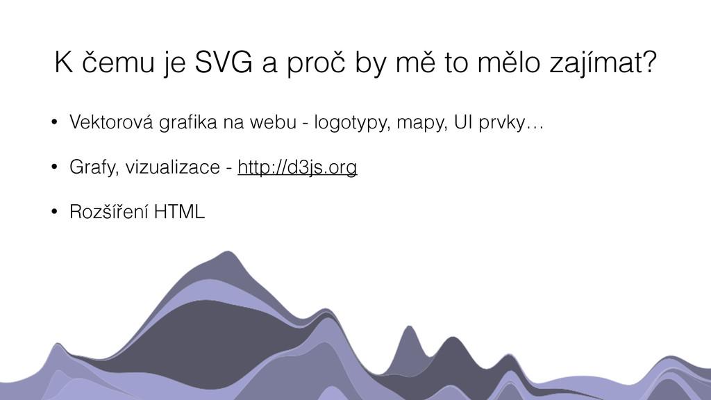K čemu je SVG a proč by mě to mělo zajímat? • V...