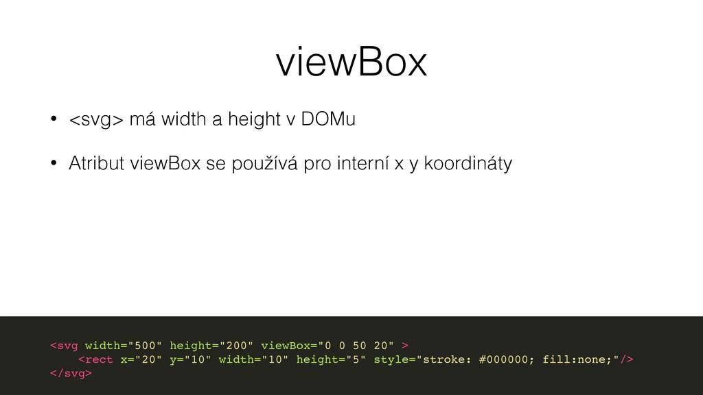 viewBox • <svg> má width a height v DOMu • Atri...