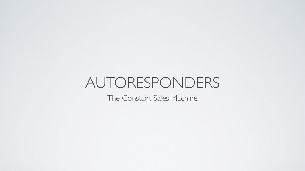 AUTORESPONDERS The Constant Sales Machine
