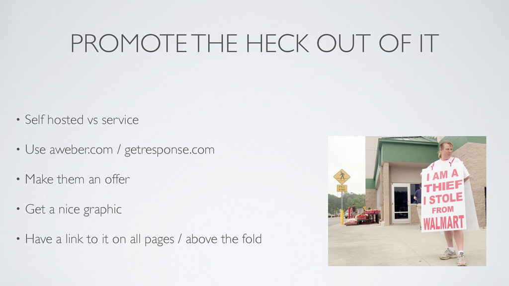 PROMOTE THE HECK OUT OF IT • Self hosted vs ser...