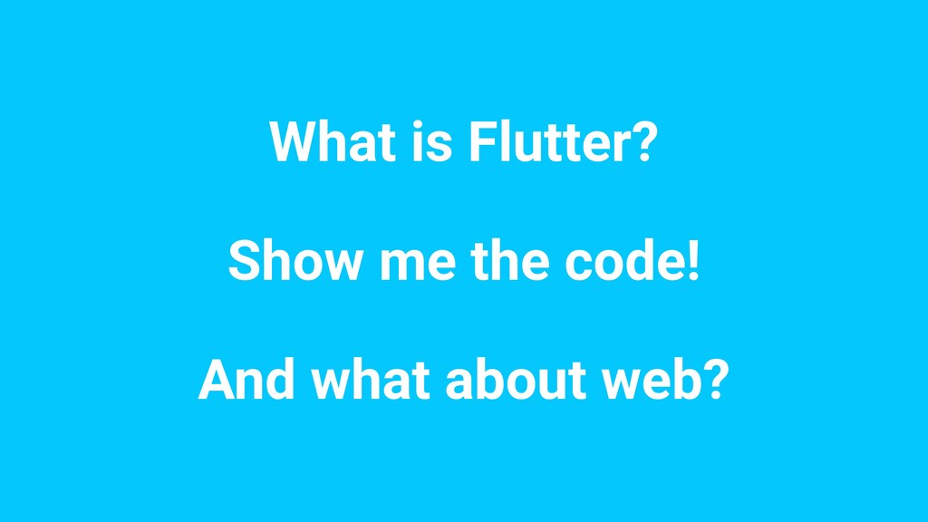 What is Flutter? Show me the code! And what abo...