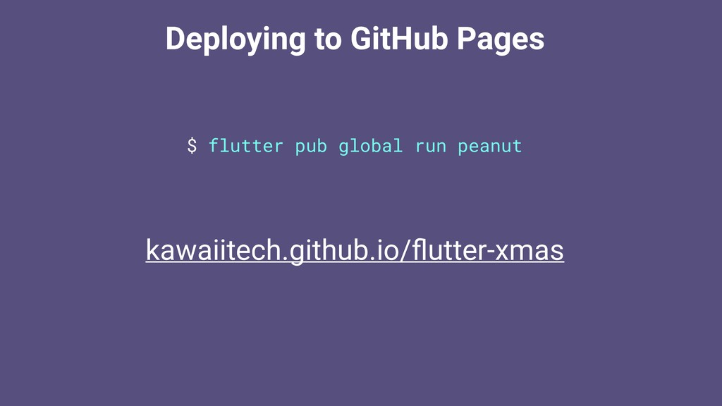 Deploying to GitHub Pages $ flutter pub global ...