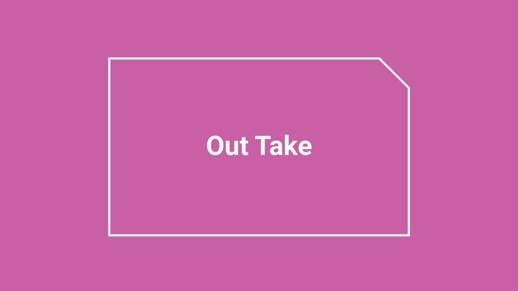 Out Take