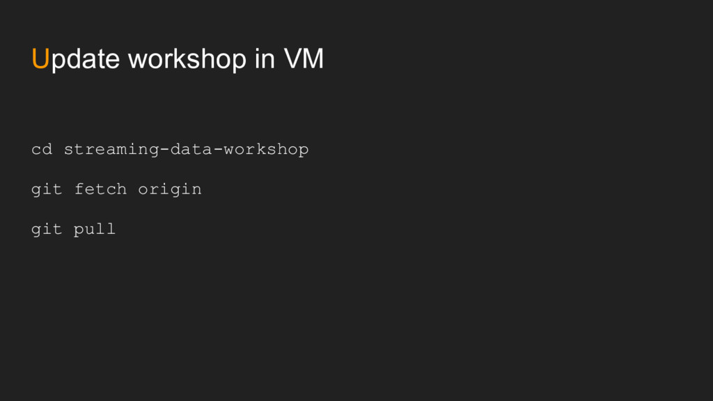 Update workshop in VM cd streaming-data-worksho...