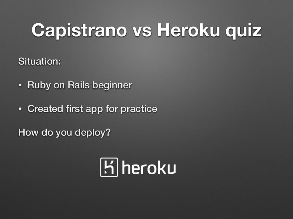 Capistrano vs Heroku quiz Situation: • Ruby on ...