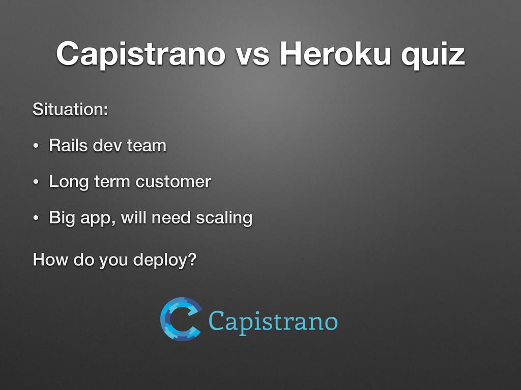 Capistrano vs Heroku quiz Situation: • Rails de...