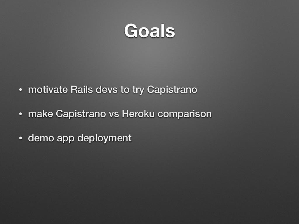 Goals • motivate Rails devs to try Capistrano •...