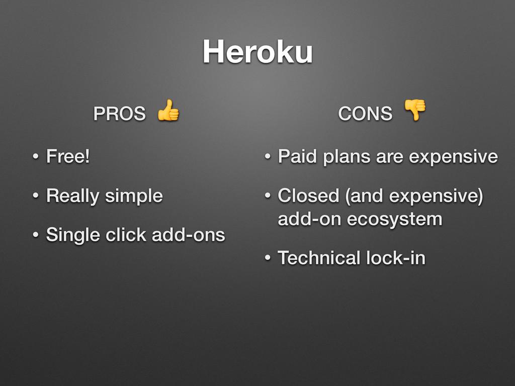 Heroku PROS  • Free! • Really simple • Single c...