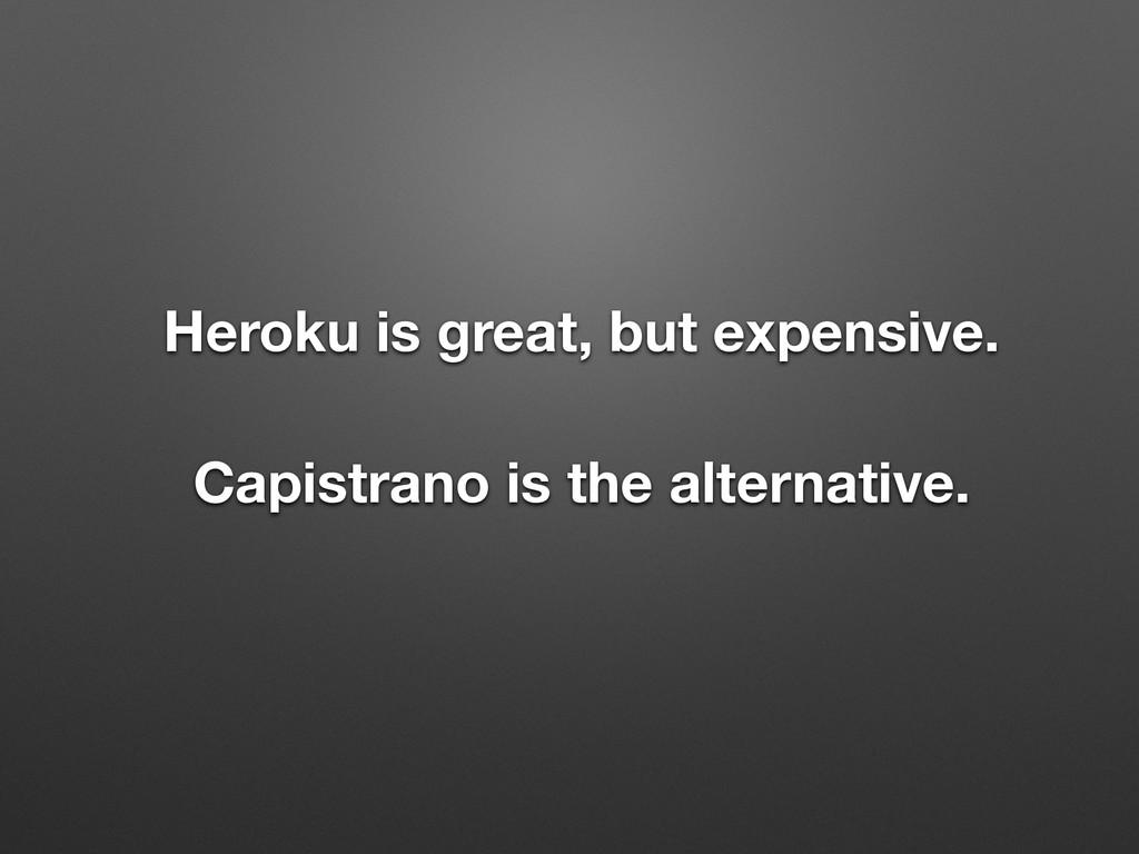 Heroku is great, but expensive.  Capistrano i...