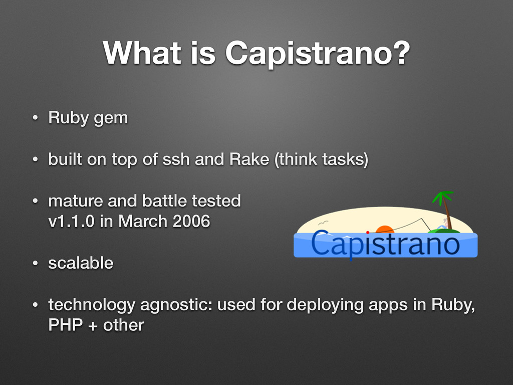 What is Capistrano? • Ruby gem • built on top o...