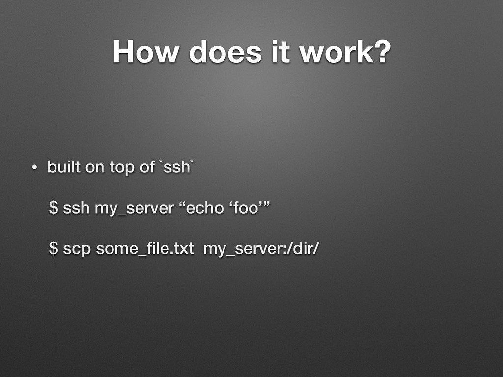 How does it work? • built on top of `ssh` $ ssh...