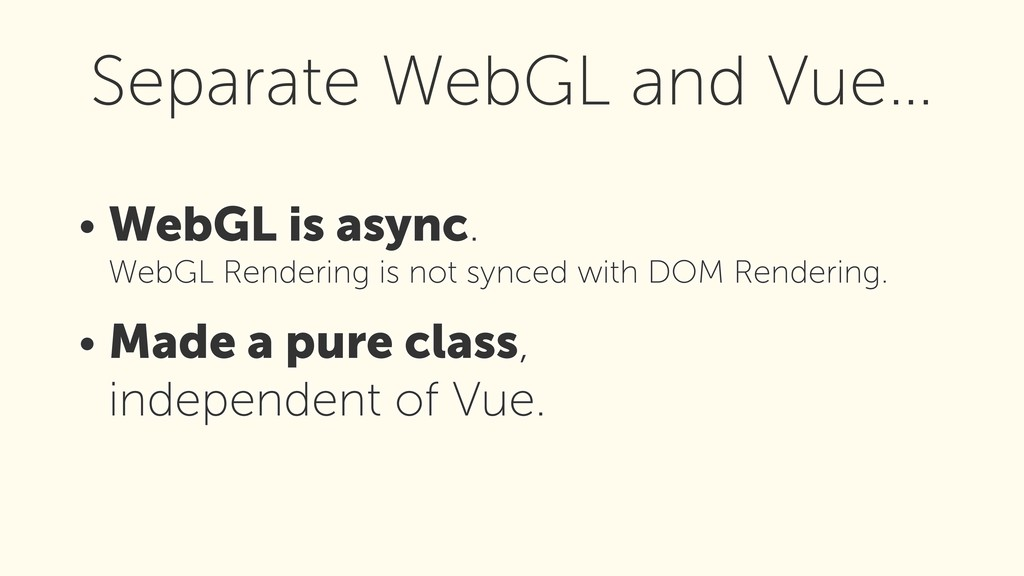 • WebGL is async. 