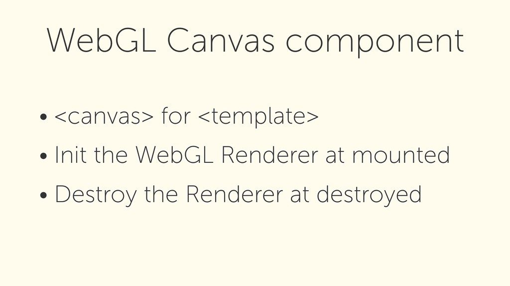 • <canvas> for <template> • Init the WebGL Rend...