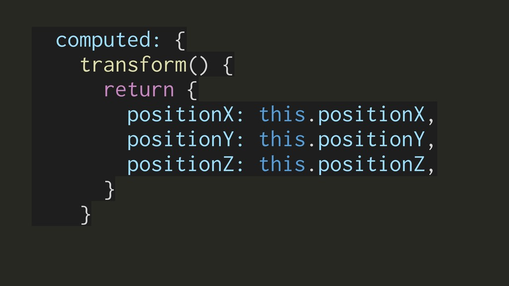 computed: { transform() { return { positionX: t...