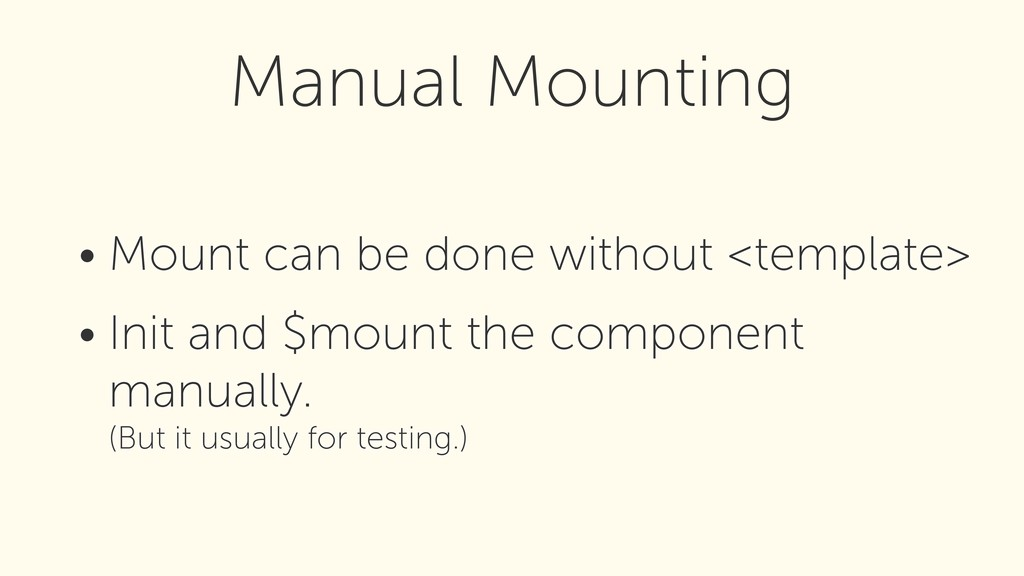 • Mount can be done without <template> • Init a...