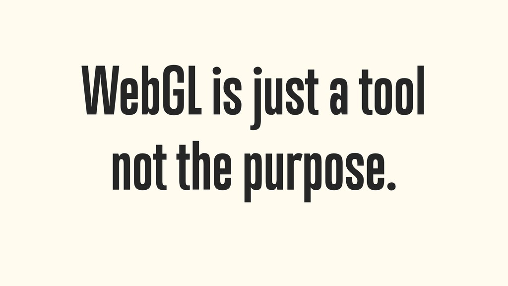 WebGL is just a tool