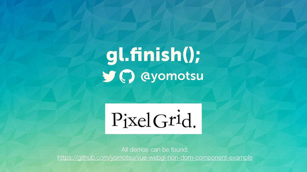 gl.finish(); @yomotsu All demos can be found: